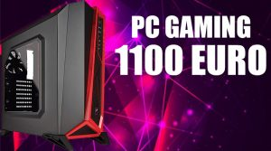 PC Gaming 1100 Euro – La Configurazione Definitiva 2018